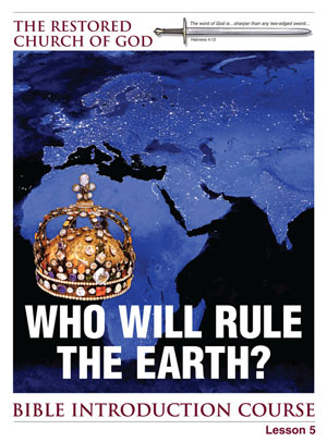 Who Will Rule the Earth? – Lesson Five – Bible Introduction Course