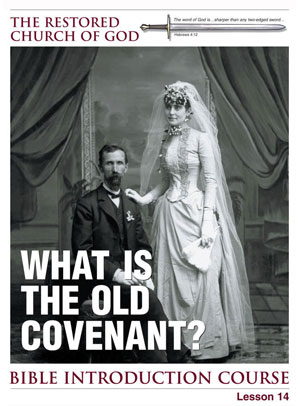 What Is the Old Covenant? – Lesson Fourteen – Bible Introduction Course