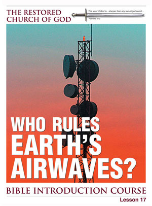 Who Rules Earth's Airwaves? – Lesson Seventeen – Bible Introduction Course