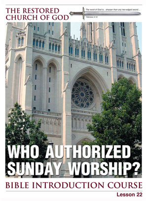 Who Authorized Sunday Worship? – Lesson Twenty-Two – Bible Introduction Course