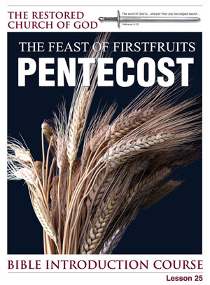 The Feast of Firstfruits – Pentecost – Lesson Twenty-Five – Bible Introduction Course