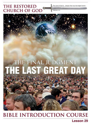 The Final Judgment – The Last Great Day – Lesson Twenty-Nine – Bible Introduction Course