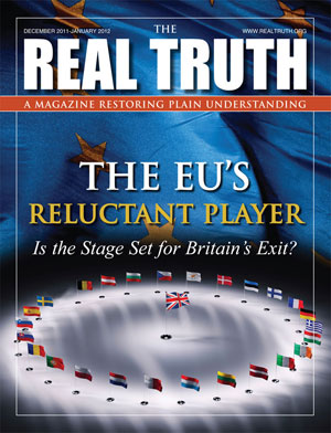 Image for Real Truth December 2011-January 2012 – The EU's Reluctant Player Is the Stage Set for Britain's Exit?