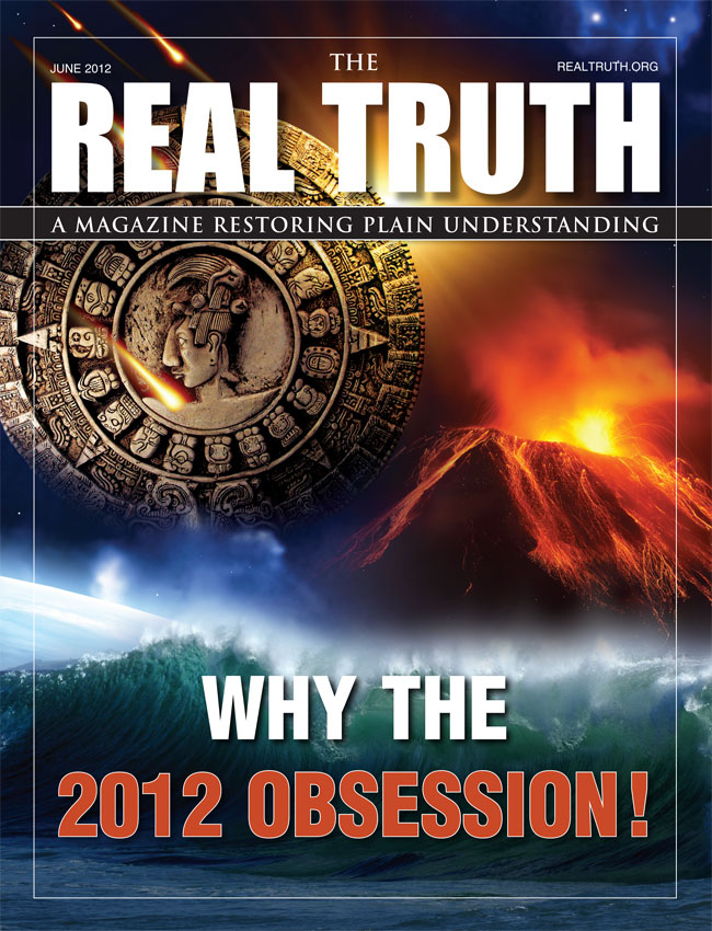 Image for Real Truth June 2012 – Why The 2012 Obsession!