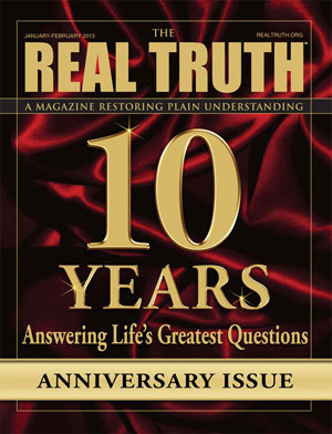 Image for Real Truth January-February 2013 – 10 Years Answering Life's Greatest Questions