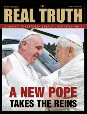 Image for Real Truth March-April 2013 – A New Pope Takes the Reins