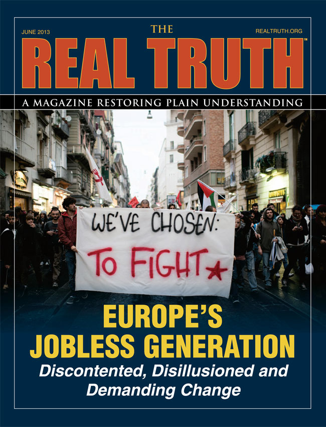 Image for Real Truth June 2013 – Europe's Jobless Generation – Discontented, Disillusioned and Demanding Change