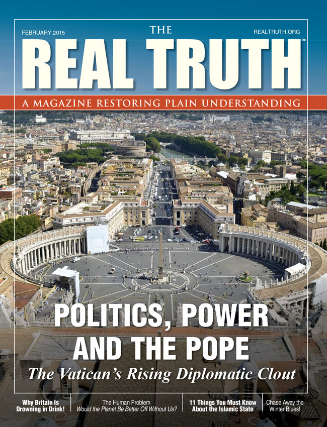 Image for Real Truth February 2015 – Politics, Power and the Pope – The Vatican's Rising Diplomatic Clout