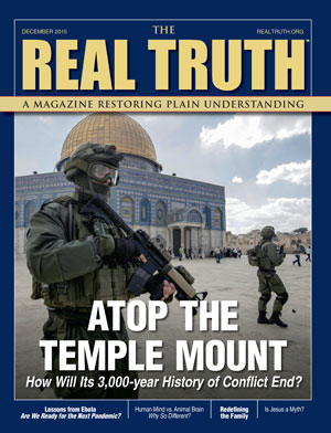 Image for Real Truth December 2015 – Atop the Temple Mount – How Will Its 3,000-year History of Conflict End?