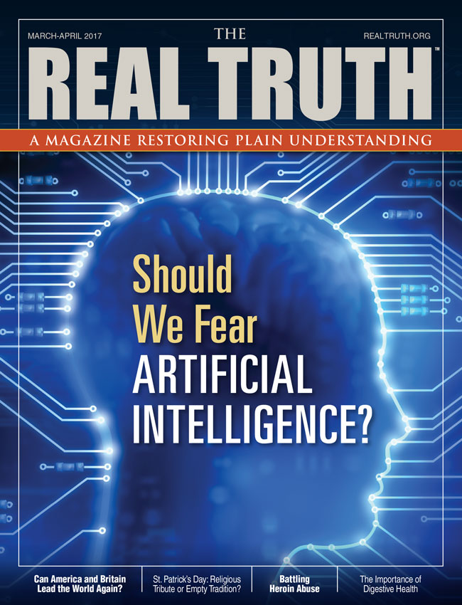 Image for Real Truth March-April 2017 – Should We Fear Artificial Intelligence?