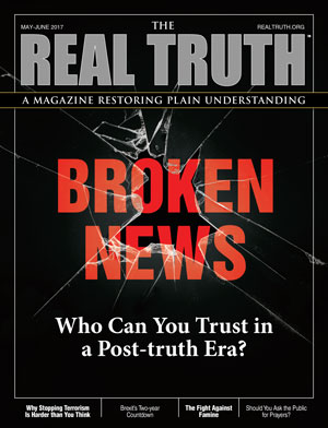 Image for Real Truth May-June 2017 – Broken News – Who Can You Trust in a Post-truth Era?