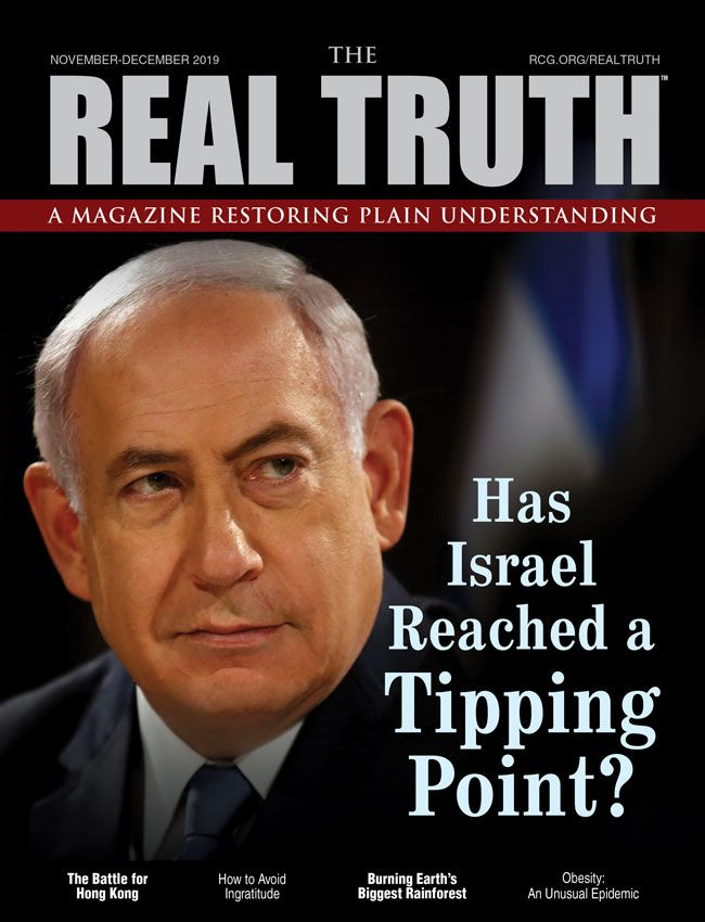 Image for Real Truth November-December 2019 – Has Israel Reached a Tipping Point?