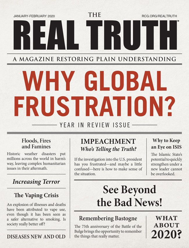Image for Real Truth January-February 2020 – Why Global Frustration? – Year In Review Issue