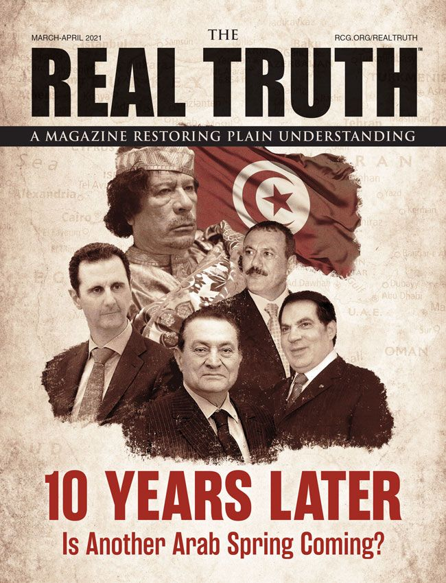 Image for Real Truth March-April 2021 – 10 Years Later: Is Another Arab Spring Coming?