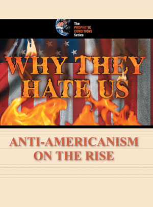 Why They Hate Us – Anti-Americanism on the Rise