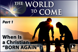 "When Is a Christian ""Born Again""? (Part 1)"
