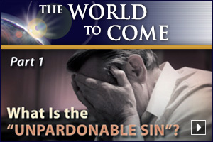 "What Is the ""Unpardonable Sin""? (Part 1)"