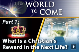 What Is a Christian's Reward in the Next Life? (Part 1)
