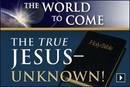 The True Jesus – Unknown!
