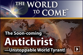 The Soon-coming Antichrist—Unstoppable World Tyrant!