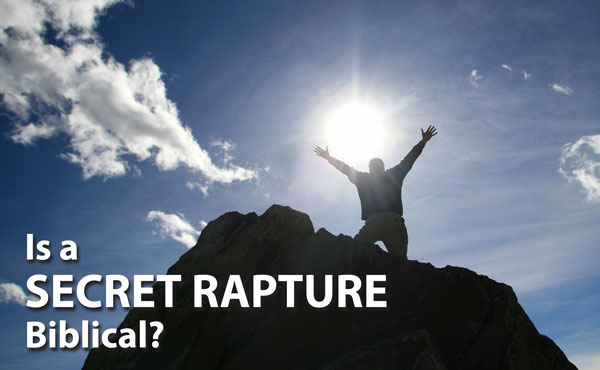 Is a Secret Rapture Biblical?