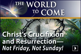 Christ's Crucifixion and Resurrection—Not Friday, Not Sunday!