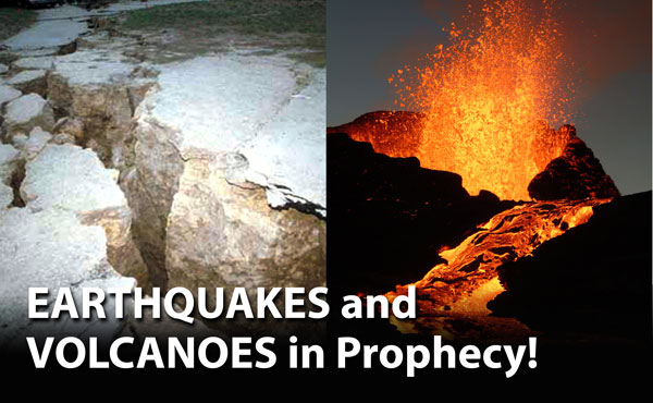Earthquakes and Volcanoes in Prophecy!