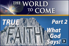 True Faith—What God Says! (Part 2)
