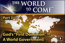 "God's ""First Dominion""—A World Government! (Part 3)"