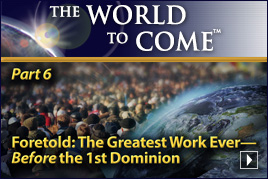 Foretold: The Greatest Work Ever—Before the 1st Dominion (Part 6)