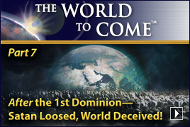 After the 1st Dominion—Satan Loosed, World Deceived! (Part7)