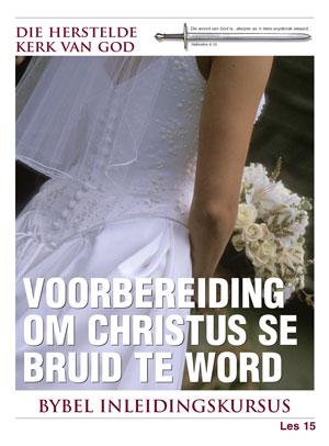 Voorbereiding om Christus se Bruid te Word – Les 15 – Die Bybel Inleidingskursus