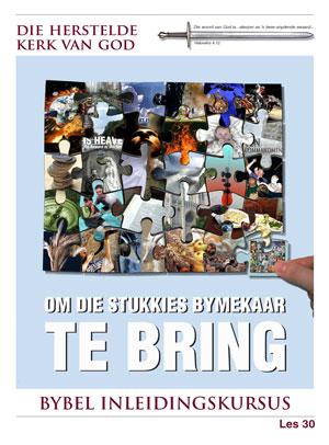 Om die Stukkies Bymekaar te Bring – Les 30 – Die Bybel Inleidingskursus