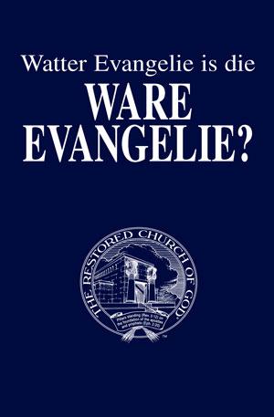 Watter Evangelie is die Ware Evangelie?