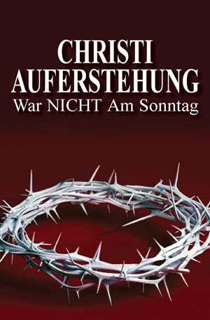 CHRISTI AUFERSTEHUNG War NICHT Am Sonntag