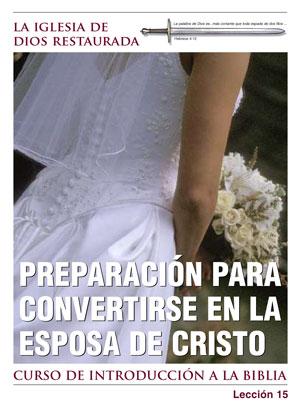 Preparación para convertirse en la esposa de Cristo – Lección Quince – Curso de Introducción a la Biblia