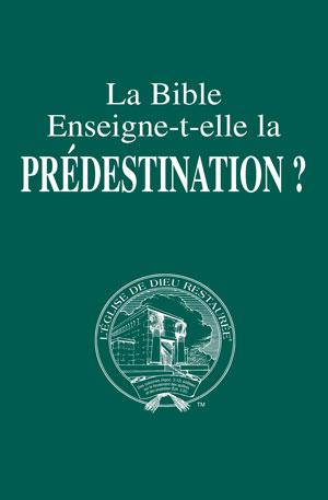 La Bible Enseigne-t-elle la Prédestination?