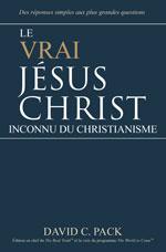 Image for Le Vrai Jésus Christ – Inconnu du Christianisme