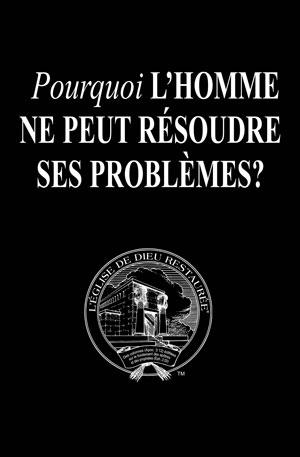 Pourquoi l'homme ne peut pas résoudre ses problèmes?