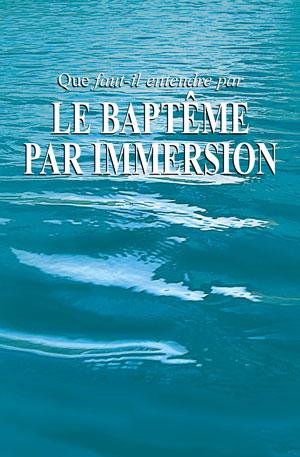 Que faut-il entendre par le baptême par immersion?