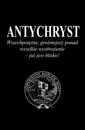 ANTYCHRYST – Wszechpotężny, groźniejszy ponad wszelkie wyobrażenie – już jest blisko!