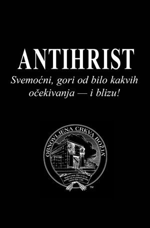 ANTIHRIST – Svemoćni, gori od bilo kakvih očekivanja — i blizu!