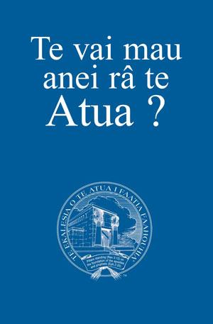Te vai mau anei râ te Atua ?